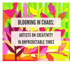 """Blooming in Chaos: Creativity in Unpredictable Times"" webinar panel discussion"